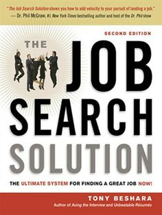 When Dr. Phil's viewers need help turning their job search woes into employment success, he calls in Tony Beshara. One of the most successful placement professionals in the United States, Beshara knows what works and what doesn't. In The Job Search Solution , he outlines the simple yet powerful system that has helped over 100,000 people land jobs they love.