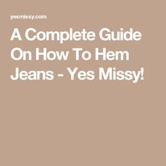 A Complete Guide On How To Hem Jeans - Yes Missy!