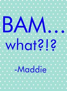 My friends are like.. STOP saying bam what!! I'm like... can't! It's a dove cameron thing.