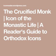 The Crucified Monk | Icon of the Monastic Life | A Reader's Guide to Orthodox Icons