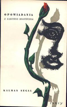 """""""Opowiadania z zabitego miasteczka"""" Kalman Segal Cover by Jan Młodożeniec (Mlodozeniec) Illustrated by Mare Oberländer Published by Wydawnictwo Iskry 1956"""