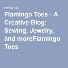 Flamingo Toes - A Creative Blog: Sewing, Jewelry, and moreFlamingo Toes