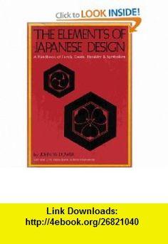 The elements of Japanese design A handbook of family crests, heraldry and symbolism (9780834801431) John W Dower , ISBN-10: 0834801434  , ISBN-13: 978-0834801431 ,  , tutorials , pdf , ebook , torrent , downloads , rapidshare , filesonic , hotfile , megaupload , fileserve Family Crest, Japanese Design, Crests, Good Night, Pdf, Tutorials, Symbols, Patterns, Book