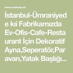 İstanbul-Ümraniyede kıi Fabrikamızda Ev-Ofis-Cafe-Restaurant İçin Dekoratif Ayna,Seperatör,Paravan,Yatak Başlığı,Payanda,Perdelik ve Mobilya Aksesuar Üretiyoruz