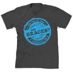Got Braces?