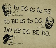 To do, to be, do be do be do!