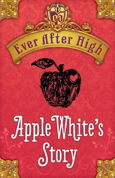 Ever After High: Apple White's Story, http://www.amazon.com/dp/B00DB7R7TQ/ref=cm_sw_r_pi_awdm_en.hwb0WTSB71