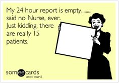 My 24 hour report is empty......... said no Nurse, ever. Just kidding, there are really 15 patients.