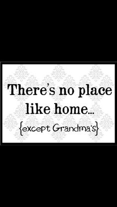 Grandma's!