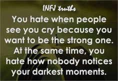 You hate when people see you cry because you want to be the strong one. At the same time, you hate how nobody notices your darkest moments.