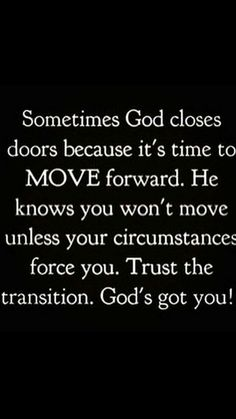 Trust in God throughout whatever situation .. he knows what's best for you & he will never fail you