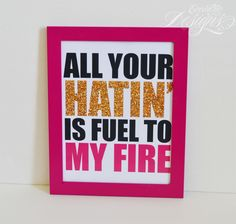 All Your Hatin Is Fuel To My Fire (T.I. / Tip Harris ) - Art Print (Motivational / Inspirational / Entrepreneur / Home Decor / Office Decor / Mogul / Empire / Boss Quotes)