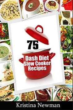 Dash Diet Slow Cooker Recipes: Top 50 Easy, Delicious, and Healthy Low-Sodium Recipes (Dash Diet, Dash Diet Slow Cooker, Dash Diet Crock Pot Recipes, Dash Diet Cookbook) - Kindle edition by Kristina Newman. Cookbooks, Food & Wine Kindle eBooks @ Amazon.com.