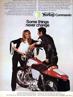 Listen, buster, first put out the trash, than fix the shed, call your mom and at least try to help our son with his math. After that you can go for a quick ride. Yes? Love you...  - Vintage Norton Commando motorcycle ad -