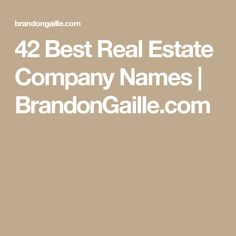 42 Best Real Estate Company Names   BrandonGaille.com