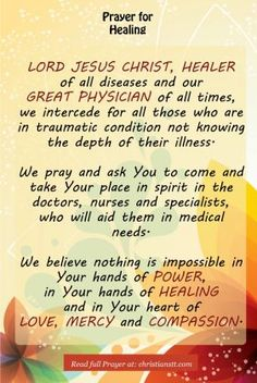 A Prayer for Healing - One of many prayers I've said since for for a very dear old friend's dad that is in the hosptial. :'-( I've been praying from him nonstop since I found out Monday evening.and praising Jesus that hs IS getting better! Healing Scriptures, Prayer Scriptures, Bible Prayers, Faith Prayer, Catholic Prayers, God Prayer, Power Of Prayer, Prayer Quotes, Catholic Quotes