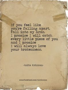 """""""fall into my arms, i promise i will catch every little piece of you"""" -Anita Krizzan"""