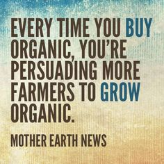 Clean eating organic Every time you buy organic, you're persuading more farmers to grow organic. Mother Earth Quotes, Mother Earth News, Grow Organic, Organic Farming, Organic Gardening, Organic Cotton, Simply Organic, Food Change, Salud Natural