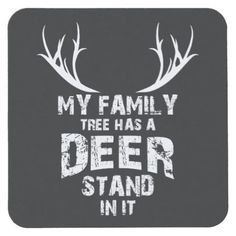 Shop My Family Tree Deer Stand, Funny Deer Hunting, Square Paper Coaster created by JMG_Outdoors. Hunting Signs, Deer Hunting Tips, Deer Hunting Blinds, Deer Hunting Quotes, Deer Quotes, Coyote Hunting, Hunting Gear, Hunting Cabin, Hunting Stuff