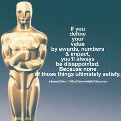 Awards, numbers & status will never satisfy. Art matters because it exists. #JamesTalks #MattDamonMythOfSuccess