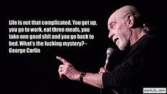 A collection of funny and poignant political quotes and jokes by comedian George Carlin.: George Carlin on the Mystery of Life Famous Quotes About Life, Quotes By Famous People, Funny Quotes About Life, People Quotes, George Carlin, Life Lesson Quotes, Life Lessons, Life Quotes, Quotes Quotes