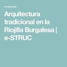 Arquitectura tradicional en la Riojilla Burgalesa | e-STRUC