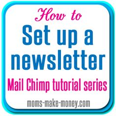 Setting up Mail Chimp.  How and why to set up a mailing list and newsletter for your blog.  Learn how to in step by step videos, from Moms M...