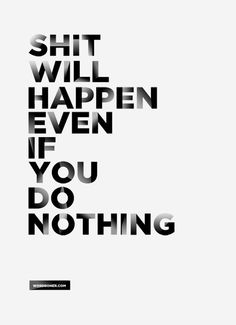 Shit Will Happen Even If You Do Nothing (get on a tee) synopsis | wordboner store | blog | make your own wordboner store | twitter | faceboo...