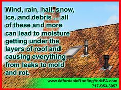 Wind, rain, hail, snow, ice, and debris ... all of these and more can lead to moisture getting under the layers of roof and causing everything from leaks to mold and rot.
