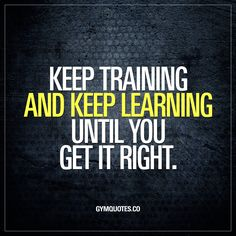 Keep training and keep learning until you get it right.   Training and improving involves learning. You gotta train hard and constantly analyze and learn more about how your body reacts to your training, different kinds of training methods, exercises, nutrition and draw learnings from that. And use those learnings to improve. Learn. Improve!