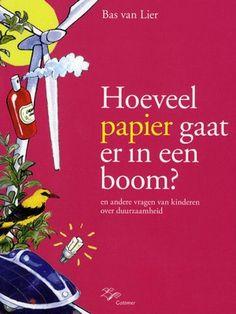 Hoeveel papier gaat er in een boom? / Bas van Lier Deze titel kunt u reserveren op www.bibliotheekhoogeveen.nl