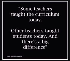 some teachers taught the curriculum today others taught students - Google Search