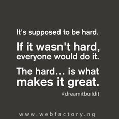 It's supposed to be hard.