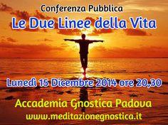 Conferenza Pubblica / Le Due Linee della Vita / Lunedì 15 Dicembre 2014 ore 20,30 / Accademia Gnostica Padova / www.meditazionegnostica.it