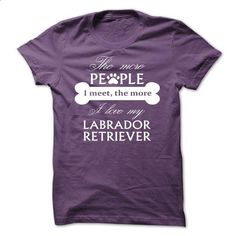 The more people i meet, The more i love my Labrador Ret - #slogan tee #tshirt makeover. ORDER HERE => https://www.sunfrog.com/Pets/The-more-people-i-meet-The-more-i-love-my-Labrador-Retriever-nubru-Purple.html?68278