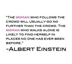 The woman who walks alone is likely to find herself in places no one has ever been before.