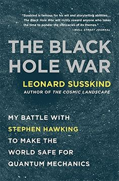 for neil?  The Black Hole War: My Battle with Stephen Hawking to Make the World Safe for Quantum Mechanics
