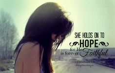 She holds on to Hope, for He is forever faithful. 1 Corinthians 1:9