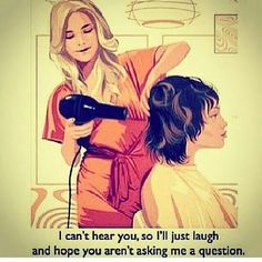 One of THE most annoying things EVER. There's 15 stylists with hair dryers running, endless chatter...and you keep saying,  what? But your stylist KEEPS talking and asking questions.  Ok, end rant. Am I wrong though? :)