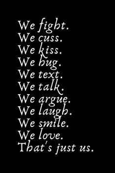 Romantic Words We fight. We cuss. We kiss. We hug. We text. We talk. We argue. We laugh. We smile. I Still Love You Quotes, Cheesy Love Quotes, I Love You Means, Love Husband Quotes, Quotes For Him, Romantic Words For Her, Romantic Love Quotes, Crush Quotes, Mood Quotes