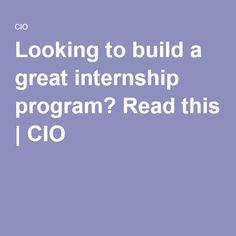 Looking to build a great internship program? Read this | CIO