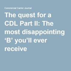 The quest for a CDL Part II: The most disappointing 'B' you'll ever receive