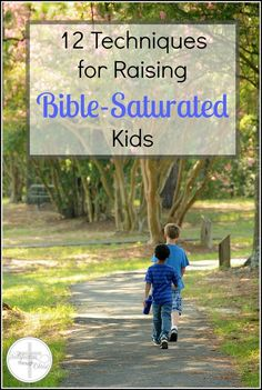 12 Techniques for Raising Bible-Saturated Kids | Satisfaction Through Christ