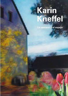 Karin Kneffel : la ventana y el espejo : [exposición], [Museo de Arte Contemporáneo Gas Natural Unión Fenosa, 16 de octubre de 2014-8 de febrero de 2015] / [textos, Martin Hentschel, Klaus Gerrit Friese]