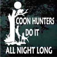 Coon hunters do it all night long car decals and window stickers cut any size. Vinyl coon hunter wall & window decals can be personalized and applied to smooth surfaces. Hunting Decal, Hunting Quotes, Hunting Dogs, Hunting Humor, Hunting Tattoos, Hunting Shirts, Redbone Coonhound, Dog Signs, Hound Dog