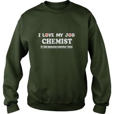 Chemist I LOVE MY JOB Chemist - TeeForChemist #gift #ideas #Popular #Everything #Videos #Shop #Animals #pets #Architecture #Art #Cars #motorcycles #Celebrities #DIY #crafts #Design #Education #Entertainment #Food #drink #Gardening #Geek #Hair #beauty #Health #fitness #History #Holidays #events #Home decor #Humor #Illustrations #posters #Kids #parenting #Men #Outdoors #Photography #Products #Quotes #Science #nature #Sports #Tattoos #Technology #Travel #Weddings #Women