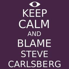 Keep Calm and Blame Steve Carlsberg -WTNV