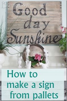 How to Make a Sign from Palettes.  Good Day Sunshine.