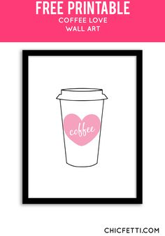 Free Printable Coffee Love Art from @chicfetti - easy wall art diy