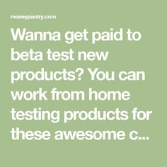 Wanna get paid to beta test new products? You can work from home testing products for these awesome companies and manufacturers.
